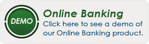 Online Banking - Click here to see a demo of our Online Banking product.
